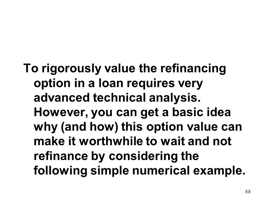 To rigorously value the refinancing option in a loan requires very advanced technical analysis.
