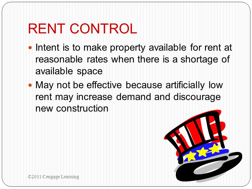 RENT CONTROL Intent is to make property available for rent at reasonable rates when there is a shortage of available space.