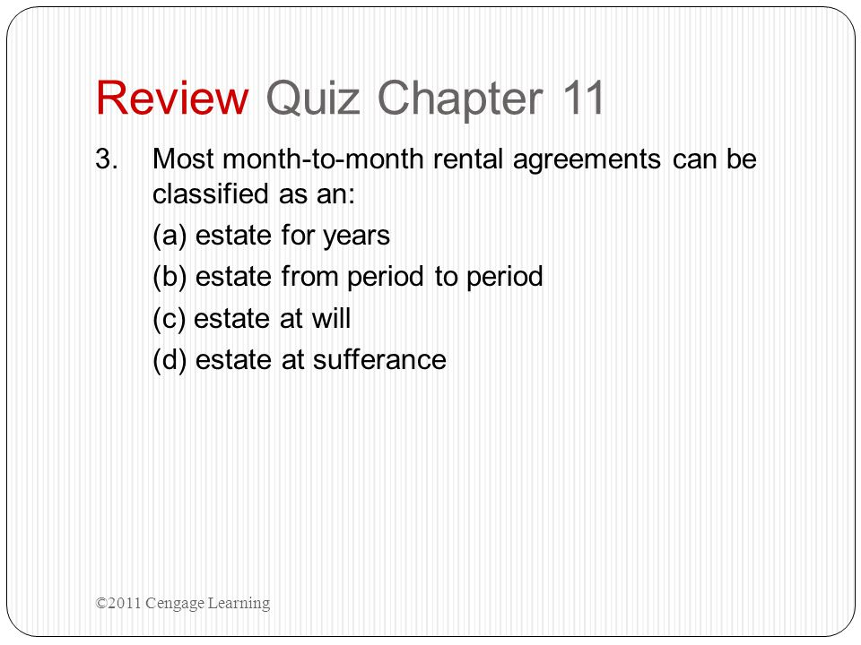 Review Quiz Chapter 11 Most month-to-month rental agreements can be classified as an: (a) estate for years.