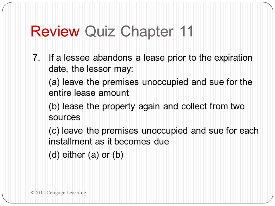 Review Quiz Chapter 11 If a lessee abandons a lease prior to the expiration date, the lessor may: