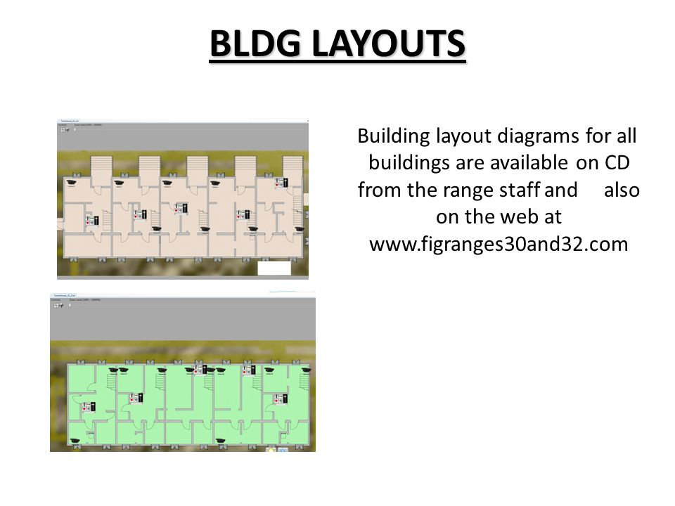 BLDG LAYOUTS Building layout diagrams for all buildings are available on CD from the range staff and also on the web at www.figranges30and32.com.