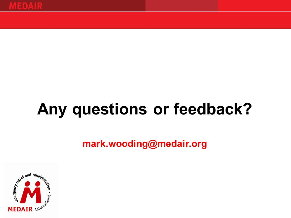 Any questions or feedback mark.wooding@medair.org