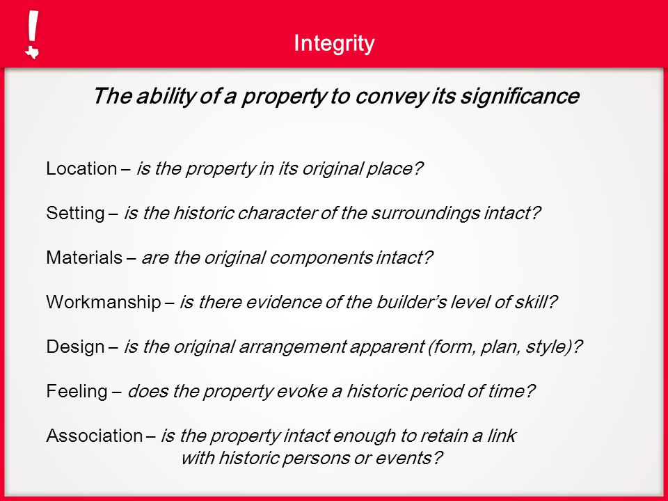Integrity The ability of a property to convey its significance