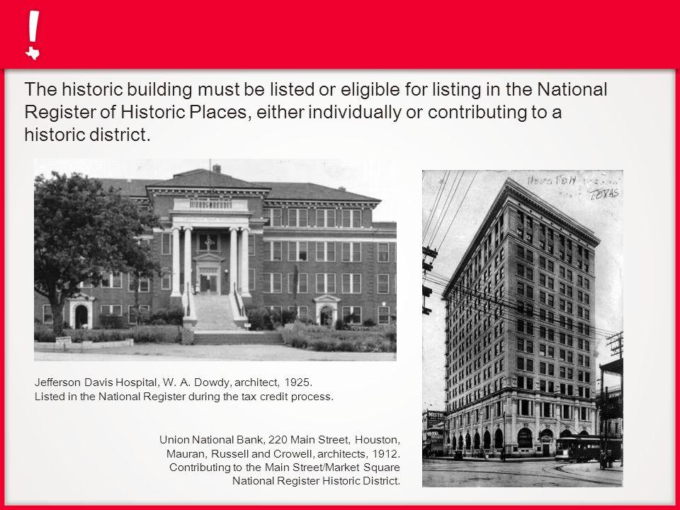 The historic building must be listed or eligible for listing in the National Register of Historic Places, either individually or contributing to a historic district.
