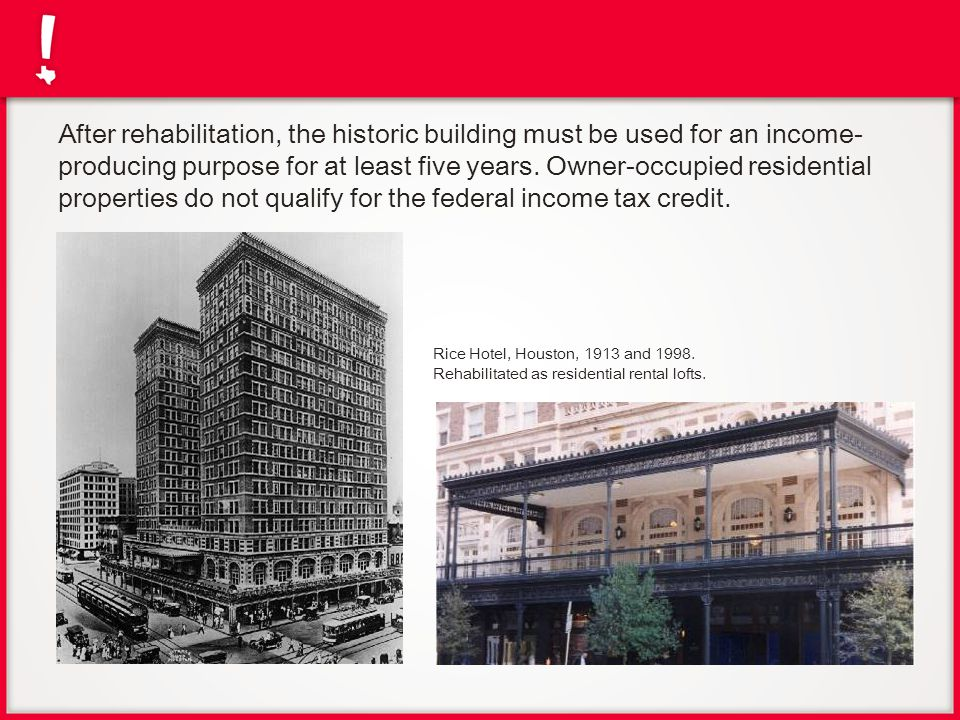 After rehabilitation, the historic building must be used for an income-producing purpose for at least five years. Owner-occupied residential properties do not qualify for the federal income tax credit.