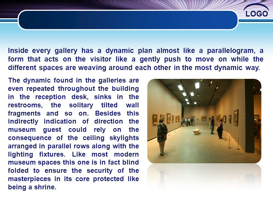 Inside every gallery has a dynamic plan almost like a parallelogram, a form that acts on the visitor like a gently push to move on while the different spaces are weaving around each other in the most dynamic way.