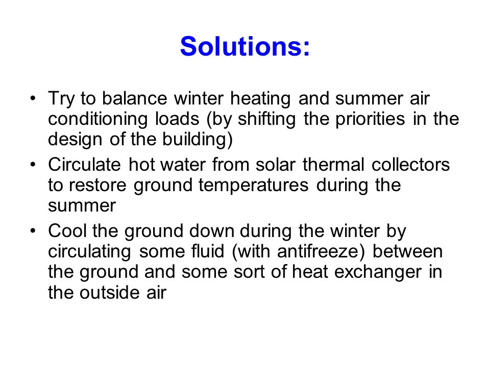 Solutions: Try to balance winter heating and summer air conditioning loads (by shifting the priorities in the design of the building)