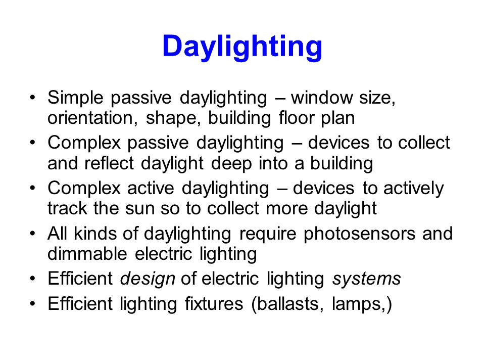 Daylighting Simple passive daylighting – window size, orientation, shape, building floor plan.