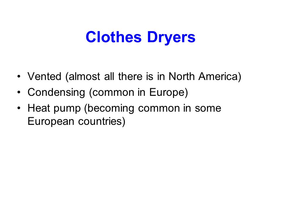 Clothes Dryers Vented (almost all there is in North America)