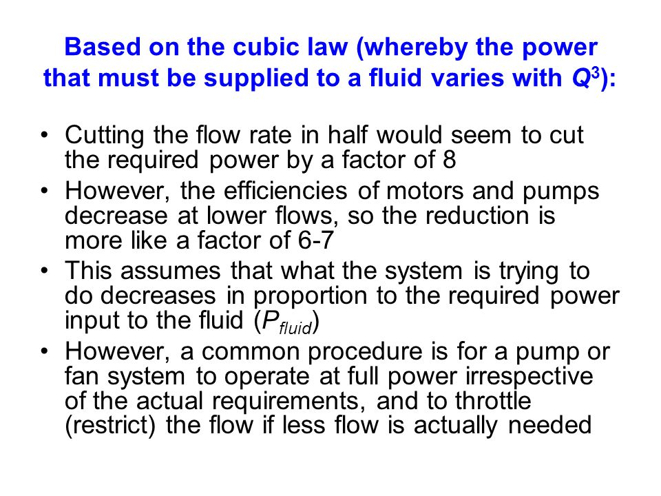 Based on the cubic law (whereby the power that must be supplied to a fluid varies with Q3):