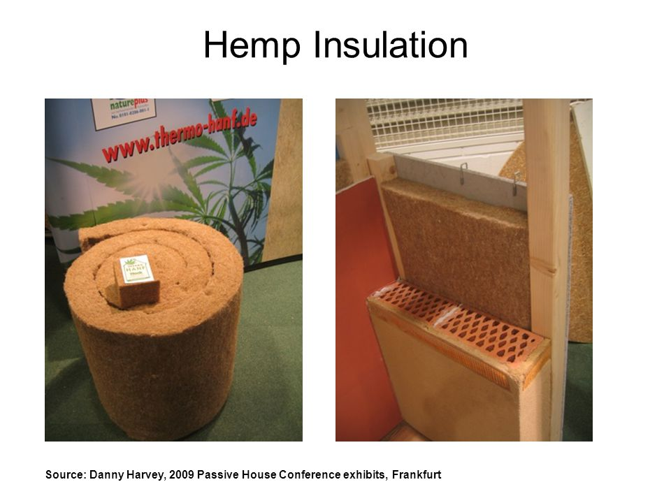 Hemp Insulation Source: Danny Harvey, 2009 Passive House Conference exhibits, Frankfurt