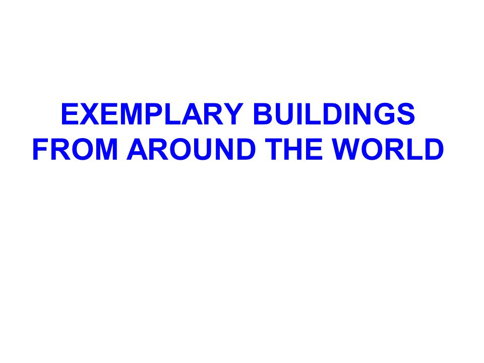 EXEMPLARY BUILDINGS FROM AROUND THE WORLD