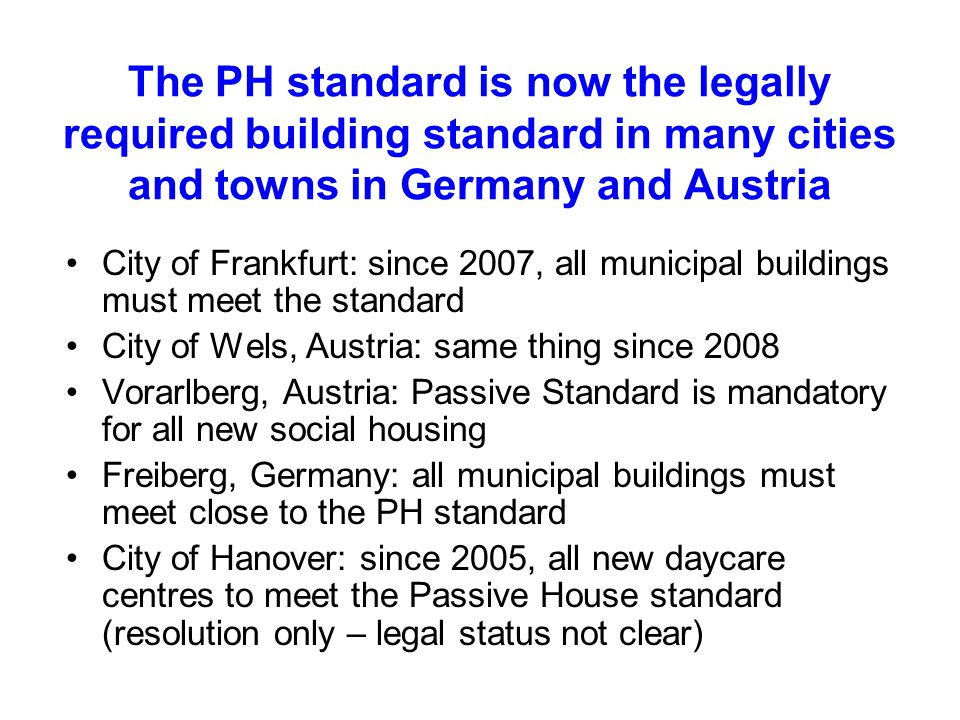 The PH standard is now the legally required building standard in many cities and towns in Germany and Austria