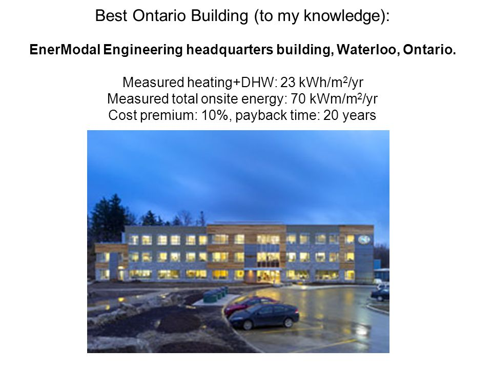 Best Ontario Building (to my knowledge): EnerModal Engineering headquarters building, Waterloo, Ontario.