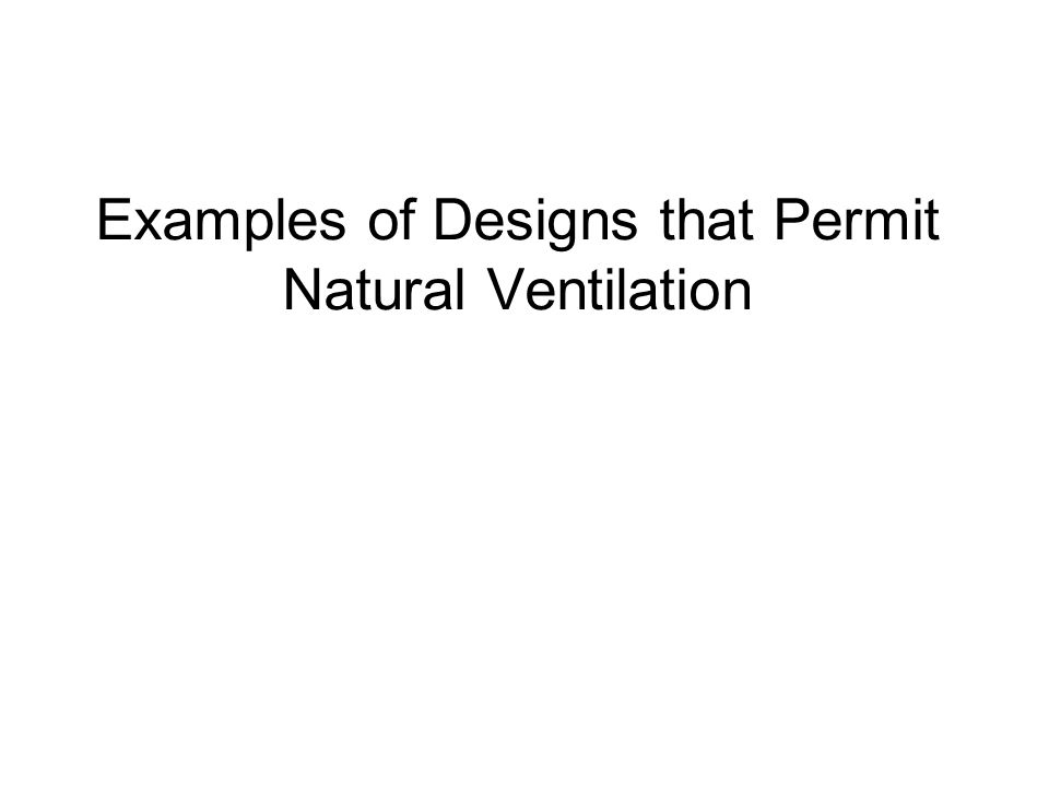 Examples of Designs that Permit Natural Ventilation