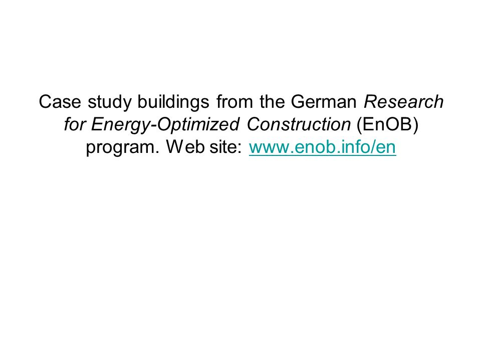 Case study buildings from the German Research for Energy-Optimized Construction (EnOB) program.