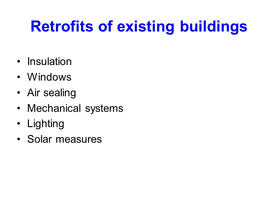 Retrofits of existing buildings