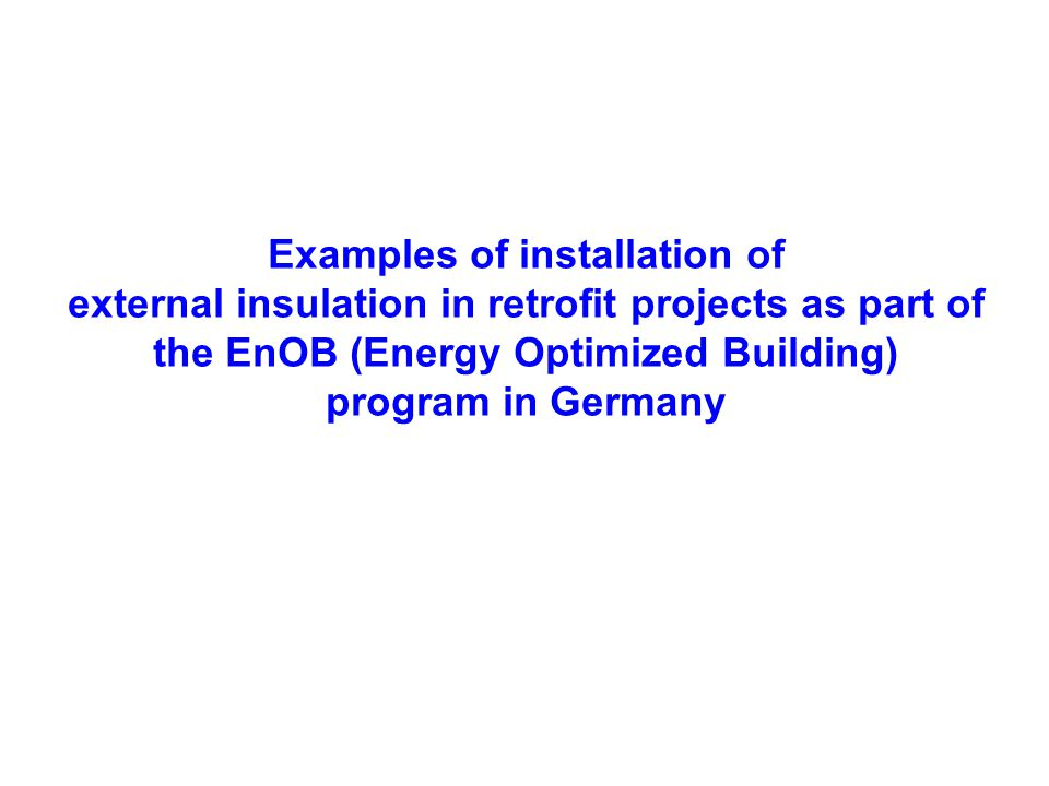 Examples of installation of external insulation in retrofit projects as part of the EnOB (Energy Optimized Building) program in Germany