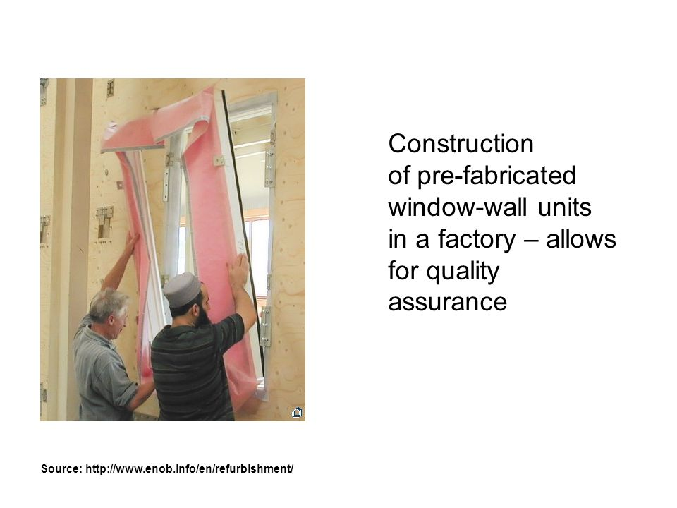 Construction of pre-fabricated window-wall units in a factory – allows for quality assurance