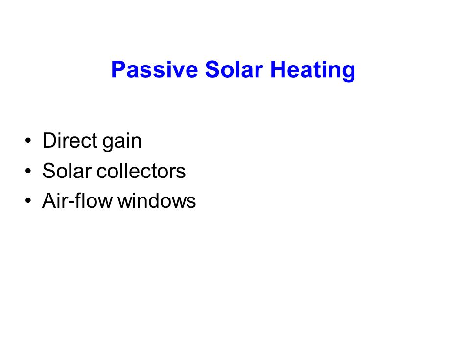 Passive Solar Heating Direct gain Solar collectors Air-flow windows