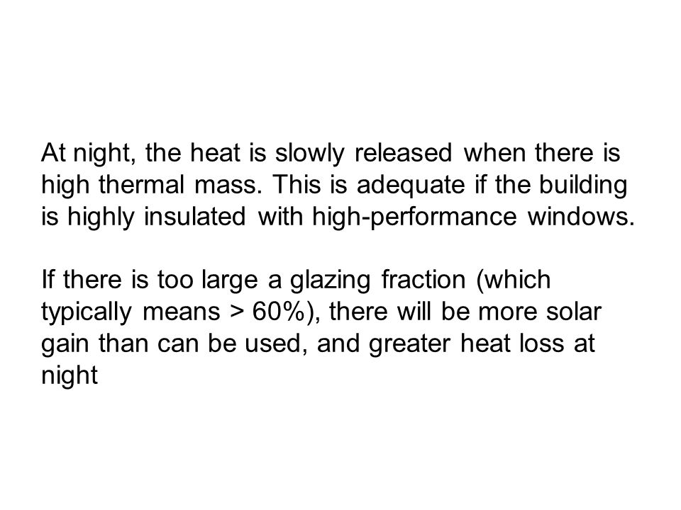 At night, the heat is slowly released when there is high thermal mass