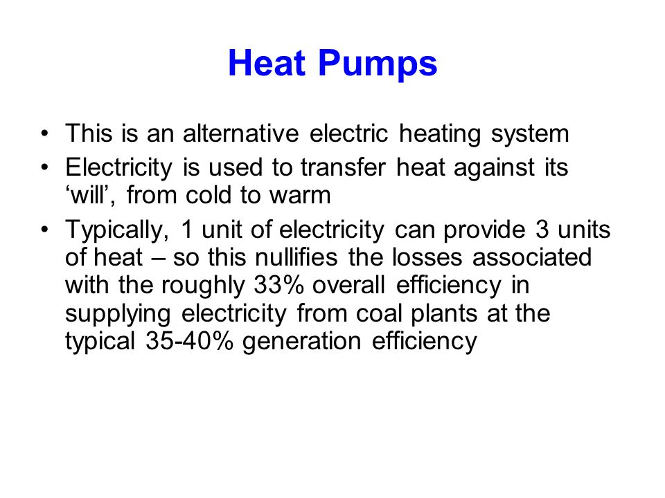 Heat Pumps This is an alternative electric heating system