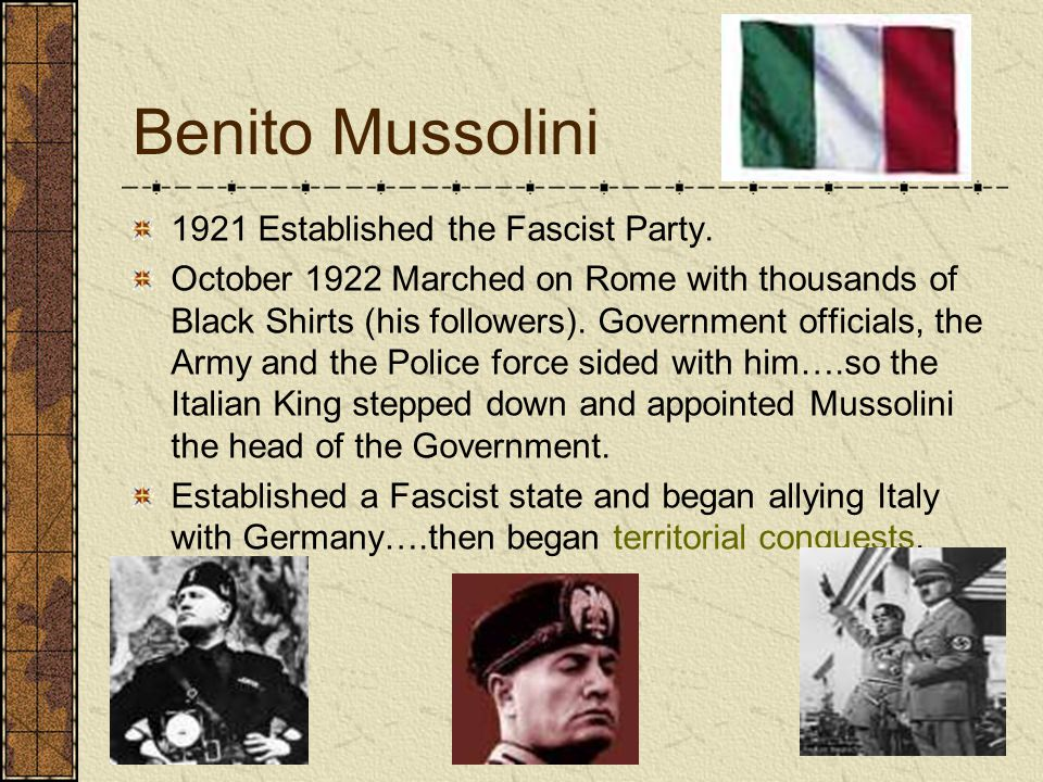 Benito Mussolini 1921 Established the Fascist Party.