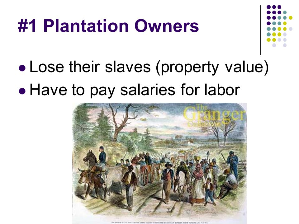 #1 Plantation Owners Lose their slaves (property value)