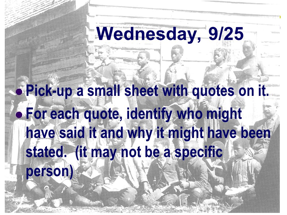 Wednesday, 9/25 Pick-up a small sheet with quotes on it.