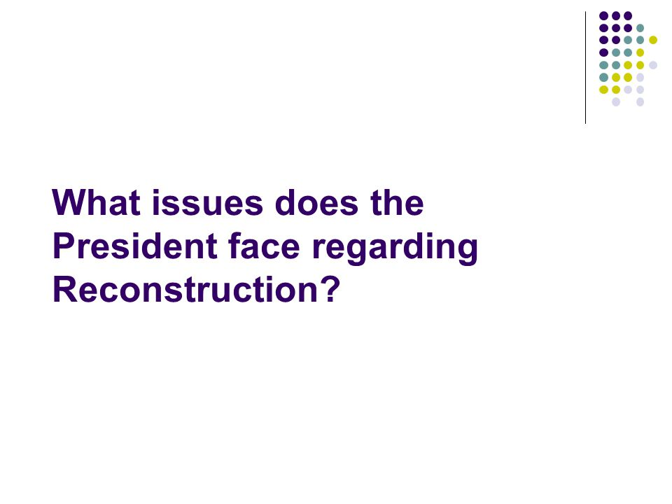 What issues does the President face regarding Reconstruction