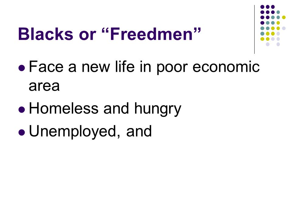 Blacks or Freedmen Face a new life in poor economic area