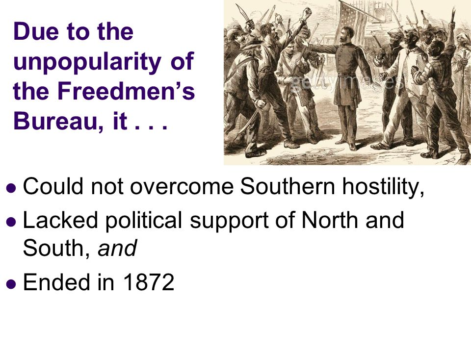 Due to the unpopularity of the Freedmen's Bureau, it . . .