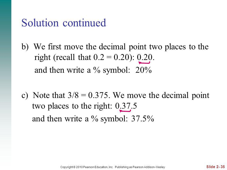 Solution continued b) We first move the decimal point two places to the right (recall that 0.2 = 0.20): 0.20.