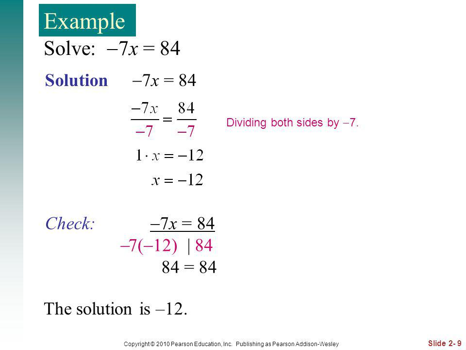 Example Solve: 7x = 84 Solution 7x = 84 Check: 7x = 84 7(12) | 84