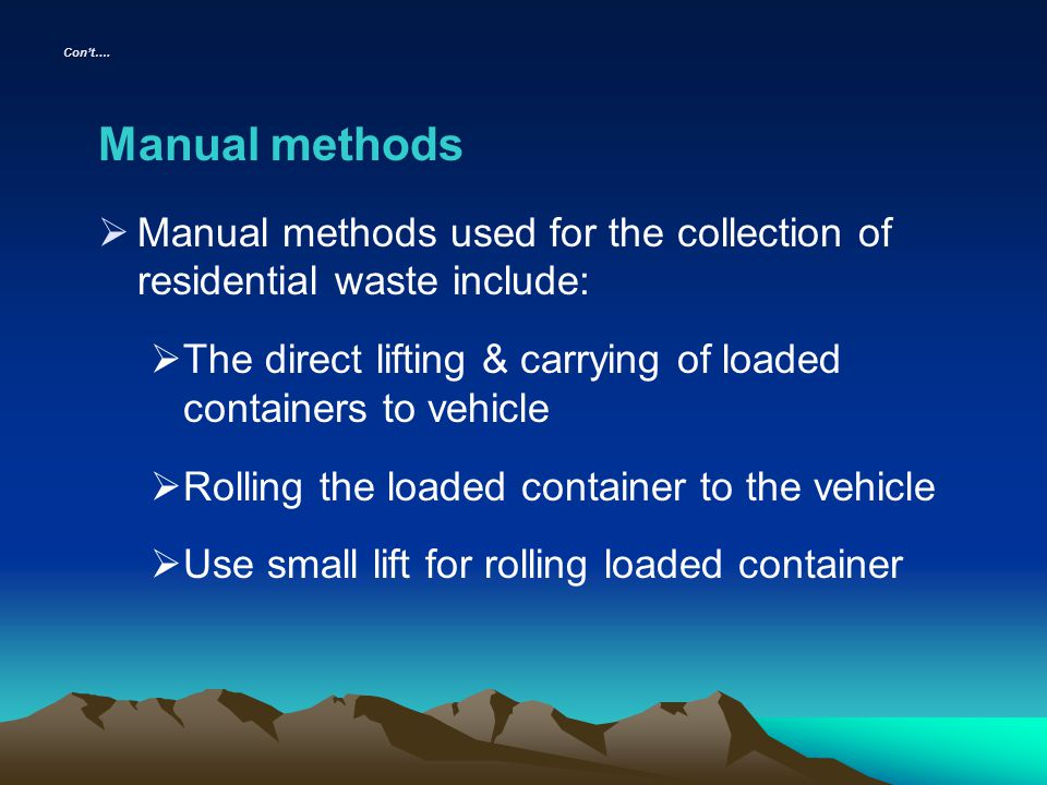 Con't…. Manual methods. Manual methods used for the collection of residential waste include:
