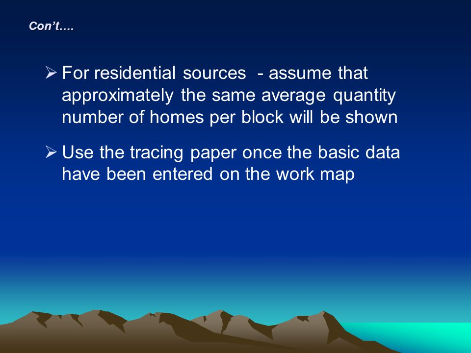 Con't…. For residential sources - assume that approximately the same average quantity number of homes per block will be shown.