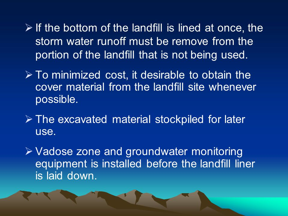 If the bottom of the landfill is lined at once, the storm water runoff must be remove from the portion of the landfill that is not being used.