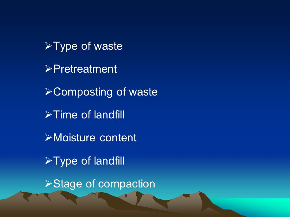 Type of waste Pretreatment. Composting of waste. Time of landfill. Moisture content. Type of landfill.