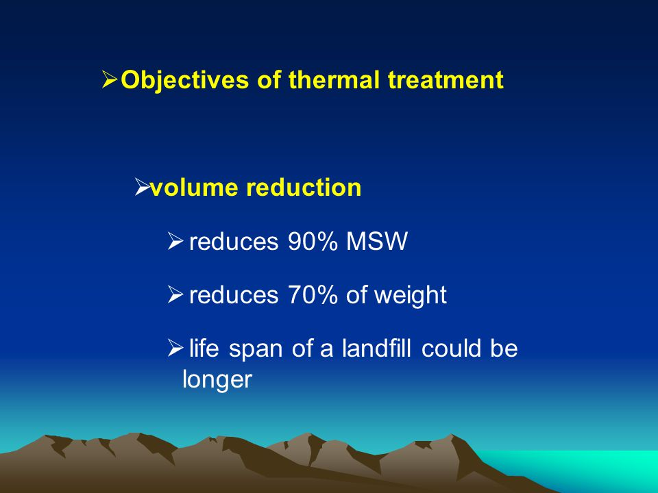 Objectives of thermal treatment