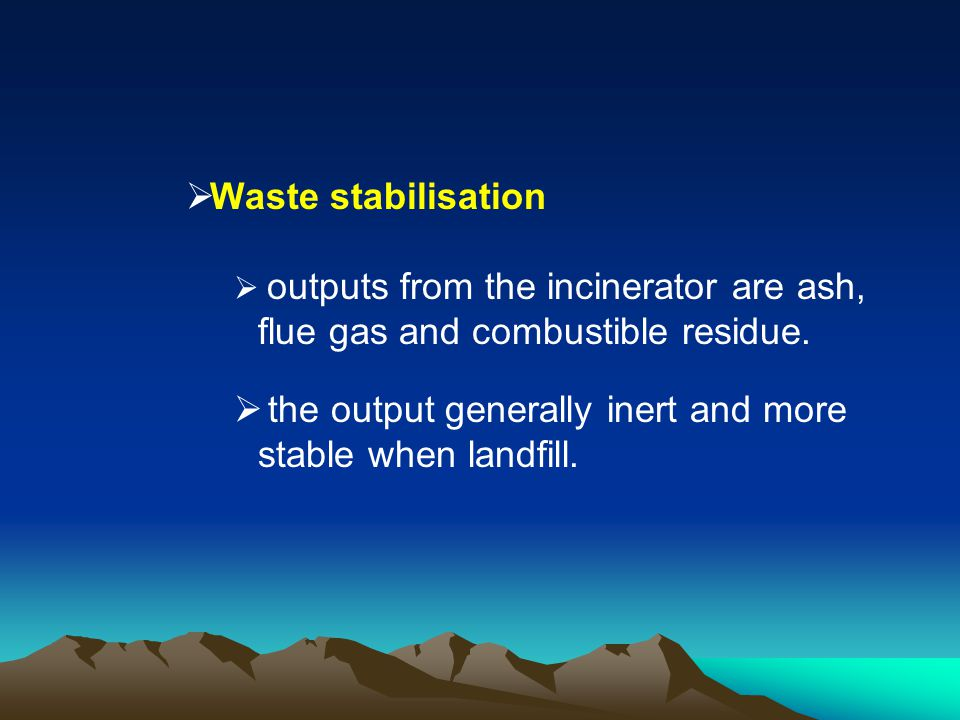 the output generally inert and more stable when landfill.