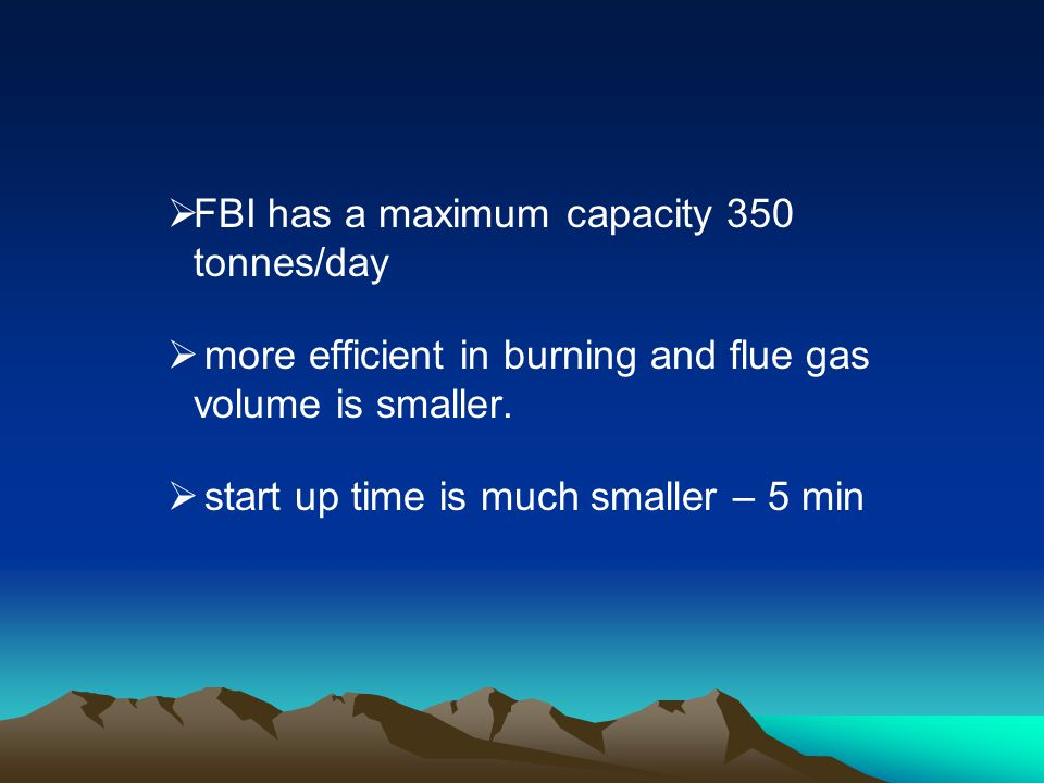FBI has a maximum capacity 350 tonnes/day