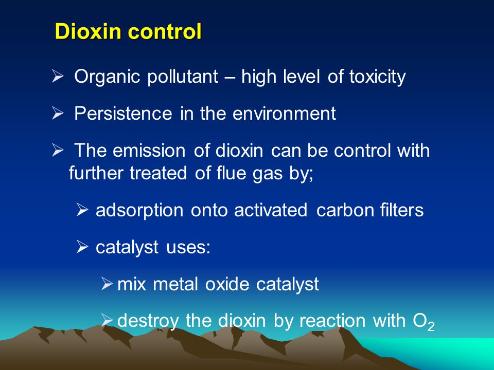 Dioxin control Organic pollutant – high level of toxicity