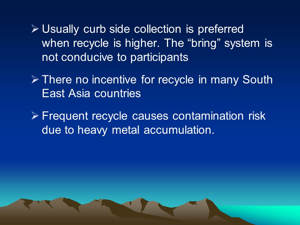 Usually curb side collection is preferred when recycle is higher