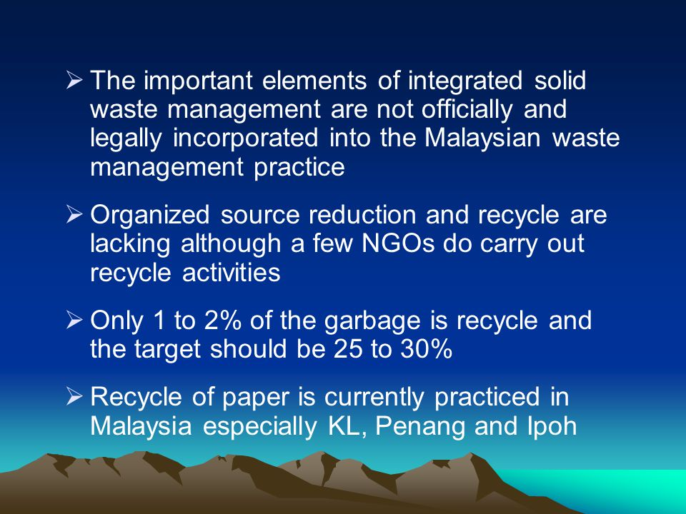 The important elements of integrated solid waste management are not officially and legally incorporated into the Malaysian waste management practice