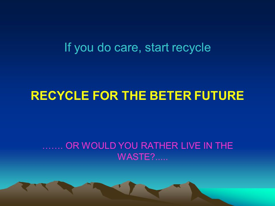RECYCLE FOR THE BETER FUTURE