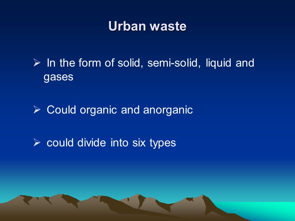Urban waste In the form of solid, semi-solid, liquid and gases