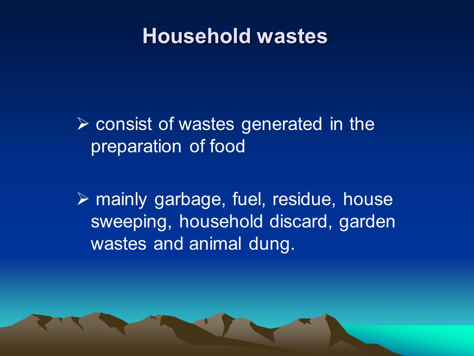 Household wastes consist of wastes generated in the preparation of food.