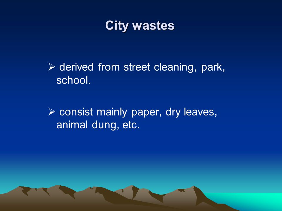 City wastes derived from street cleaning, park, school.