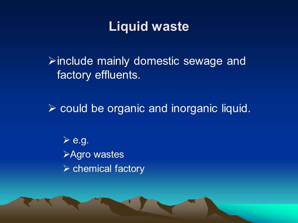 Liquid waste include mainly domestic sewage and factory effluents.