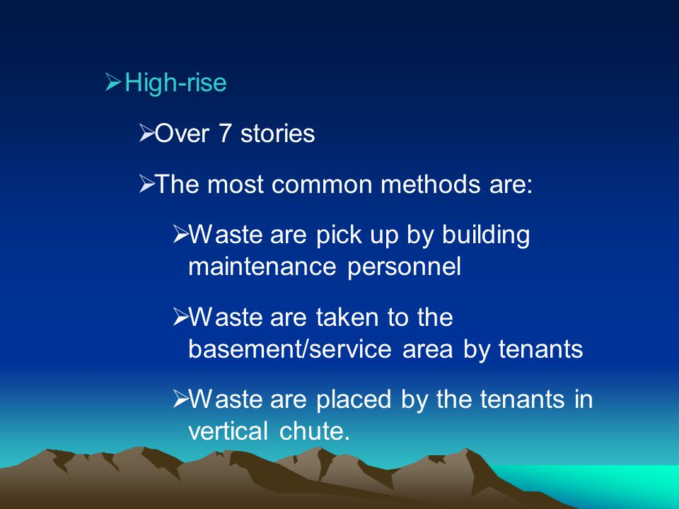 High-rise Over 7 stories. The most common methods are: Waste are pick up by building maintenance personnel.